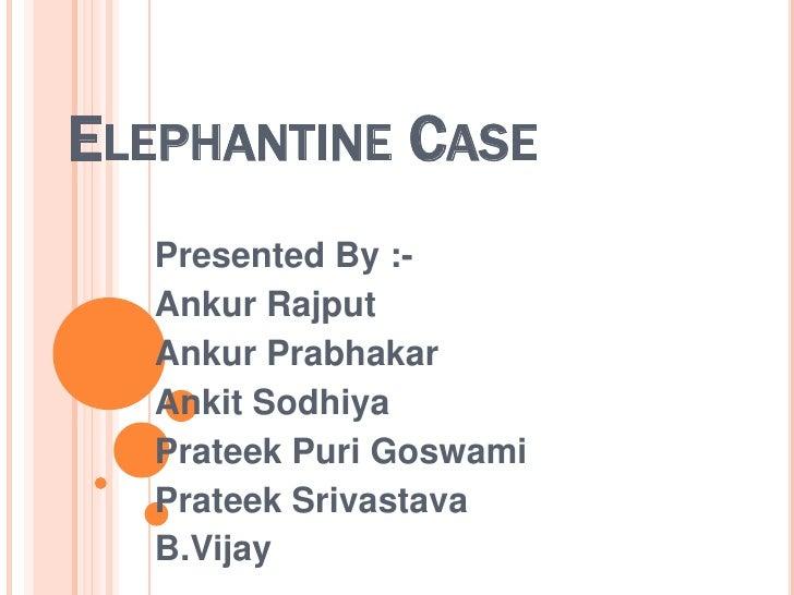 Elephantine Case<br />Presented By :-<br />AnkurRajput<br />AnkurPrabhakar<br />AnkitSodhiya<br />PrateekPuriGoswami<br />...