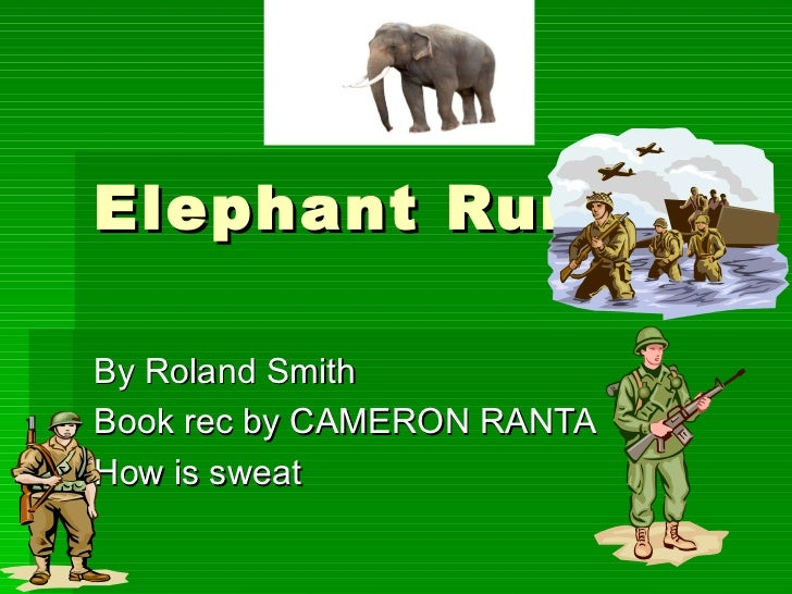 Elephant Run  By Roland Smith Book rec by CAMERON RANTA How is sweat