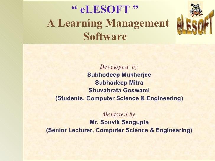 """ eLESOFT "" A Learning Management        Software                    De v e lope d by               Subhodeep Mukherjee   ..."