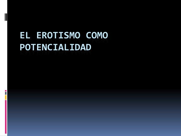 EL EROTISMO COMOPOTENCIALIDAD