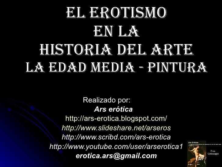 El erotismo  en la  Historia del Arte La Edad Media - PINTURA Realizado por: Ars erótica http:// ars - erotica.blogspot.co...