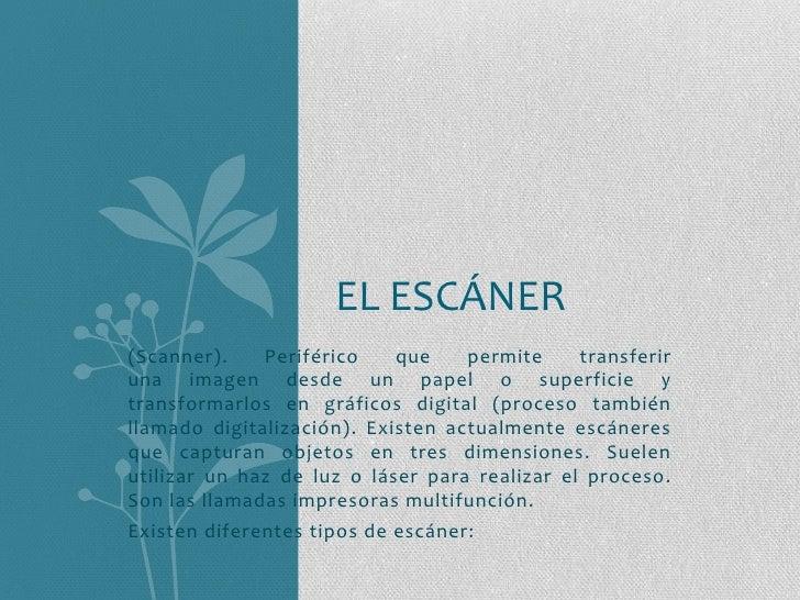 (Scanner).Periféricoque permite transferir unaimagendesde un papel o superficie y transformarlos engráficosdigital(...