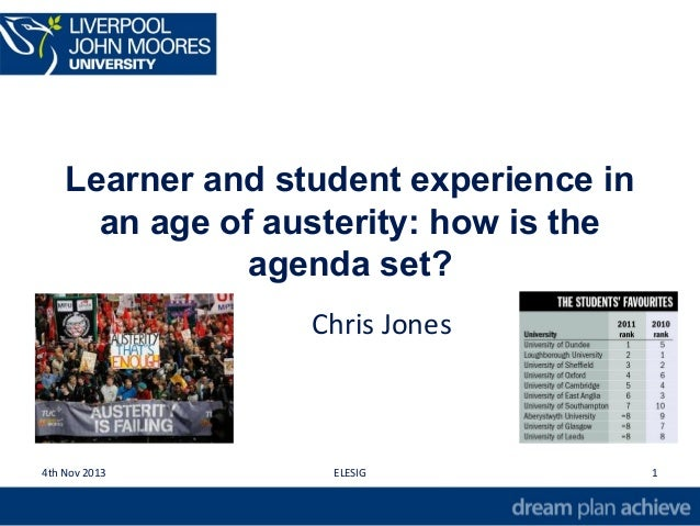 Learner and student experience in an age of austerity: how is the agenda set? Chris Jones 4th Nov 2013 ELESIG 1