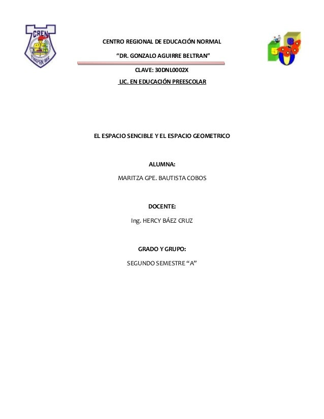 """CENTRO REGIONAL DE EDUCACIÓN NORMAL """"DR. GONZALO AGUIRRE BELTRAN"""" CLAVE: 30DNL0002X LIC. EN EDUCACIÓN PREESCOLAR EL ESPACI..."""