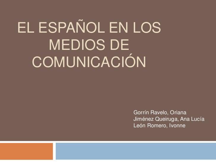 EL ESPAÑOL EN LOS    MEDIOS DE  COMUNICACIÓN             Gorrín Ravelo, Oriana             Jiménez Queiruga, Ana Lucía    ...