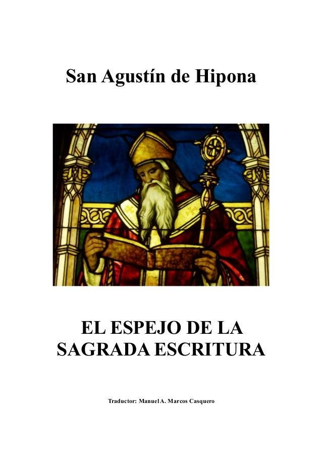 San Agustín de Hipona EL ESPEJO DE LA SAGRADA ESCRITURA Traductor: Manuel A. Marcos Casquero