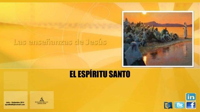 EL ESPÍRITU SANTO Julio – Setiembre 2014 apadilla88@hotmail.com