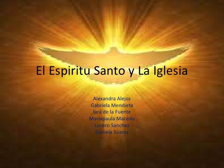 El Espiritu Santo y La Iglesia           Alexandra Alejos          Gabriela Mendieta           Iara de la Fuente          ...