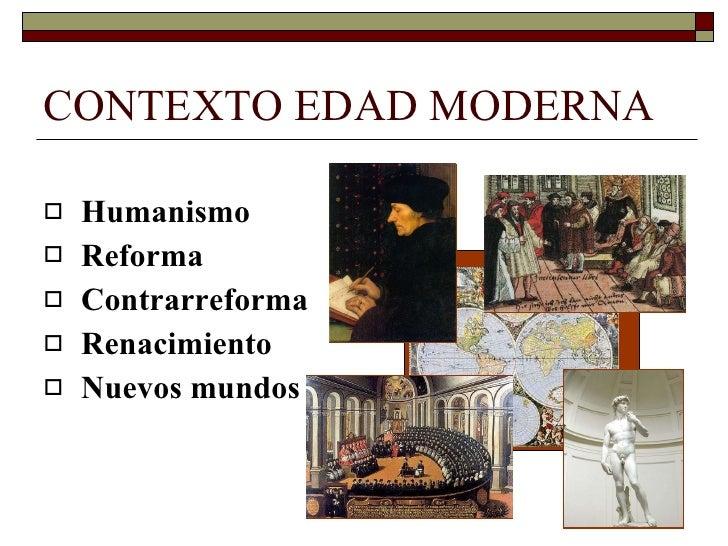 CONTEXTO EDAD MODERNA <ul><li>Humanismo </li></ul><ul><li>Reforma </li></ul><ul><li>Contrarreforma </li></ul><ul><li>Renac...