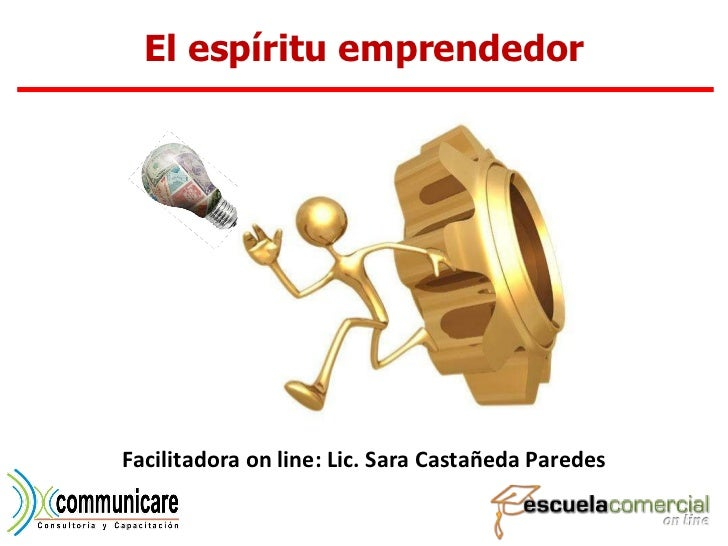 El espíritu emprendedor Facilitadora on line: Lic. Sara Castañeda Paredes