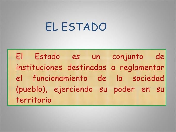 <ul><li>El Estado es un conjunto de instituciones destinadas a reglamentar el funcionamiento de la sociedad (pueblo), ejer...