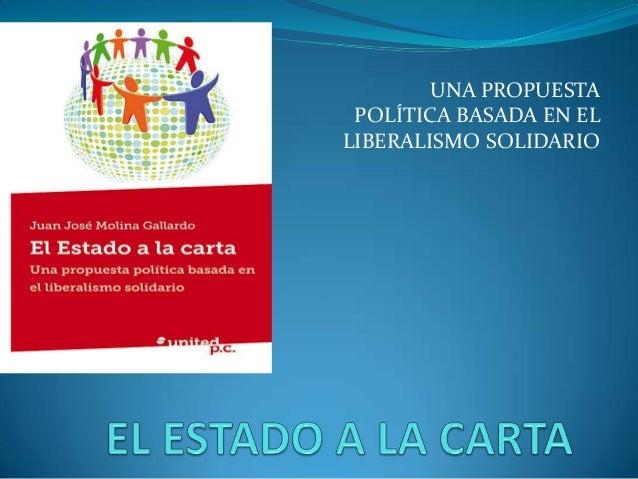 UNA PROPUESTA POLÍTICA BASADA EN ELLIBERALISMO SOLIDARIO