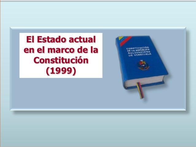 El Estado actualen el marco de la  Constitución     (1999)