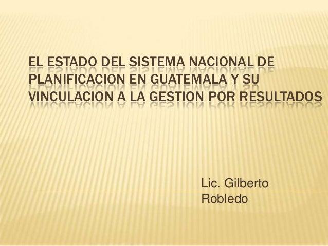 EL ESTADO DEL SISTEMA NACIONAL DEPLANIFICACION EN GUATEMALA Y SUVINCULACION A LA GESTION POR RESULTADOS                   ...