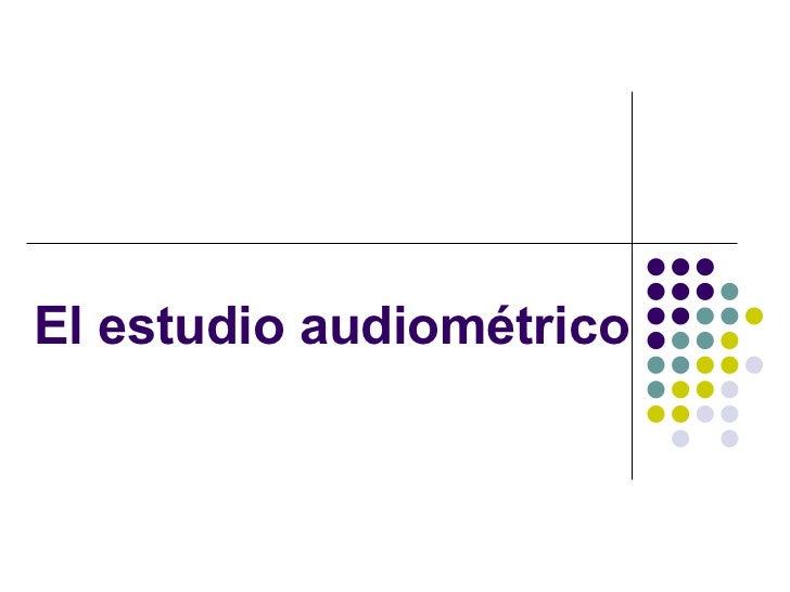 El estudio audiométrico