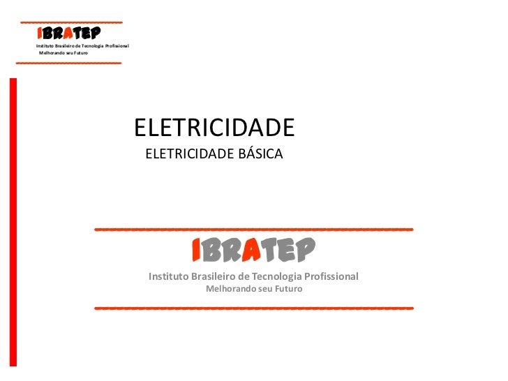 ELETRICIDADE ELETRICIDADE BÁSICA<br />____________________________________________<br />IBrAtep<br />Instituto Brasileiro ...