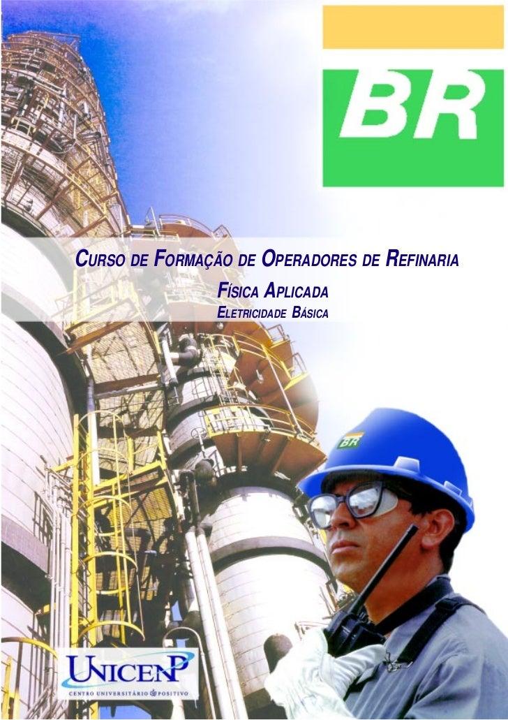 Eletricidade BásicaCURSO DE FORMAÇÃO DE OPERADORES DE REFINARIA                FÍSICA APLICADA                ELETRICIDADE...