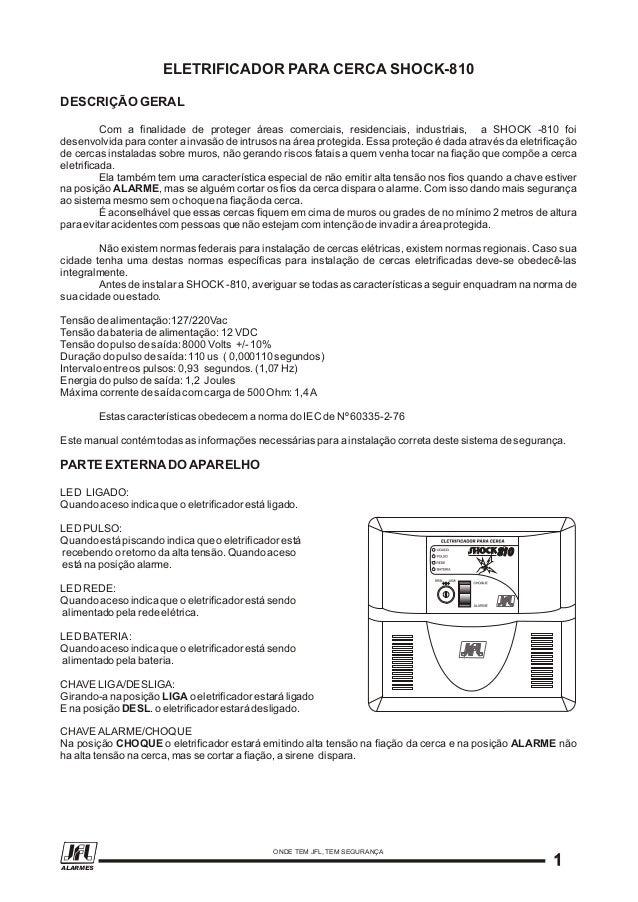 ELETRIFICADOR PARA CERCA SHOCK-810DESCRIÇÃO GERALDuração do pulso de saída: 110 us ( 0,000110 segundos)Intervalo entre os ...