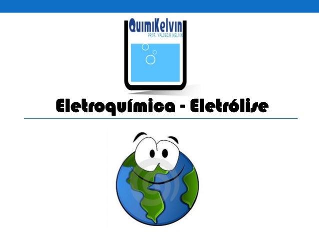 Eletroquímica - Eletrólise