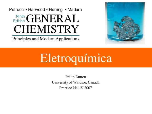 Petrucci • Harwood • Herring • Madura  GENERAL CHEMISTRY  Ninth Edition  Principles and Modern Applications  Eletroquímica...