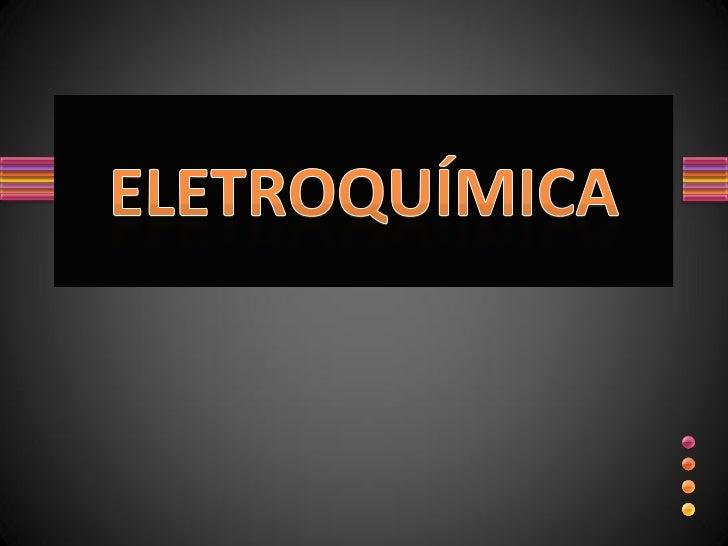 Eletroquímica é o estudo da interação da eletricidade comas reações químicas.    Com isso, temos:• Reações químicas espont...
