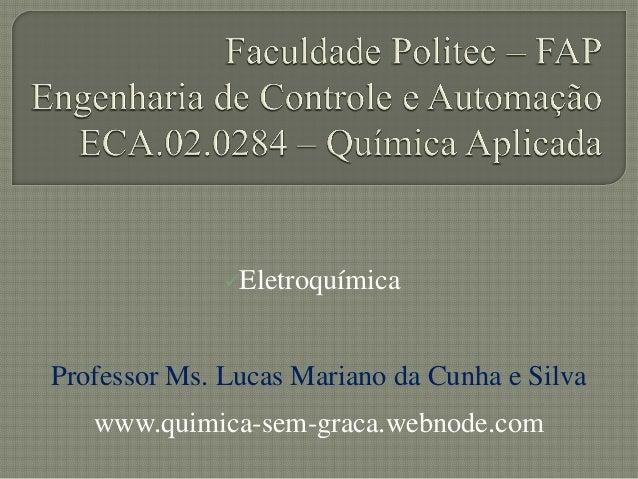 EletroquímicaProfessor Ms. Lucas Mariano da Cunha e Silvawww.quimica-sem-graca.webnode.com