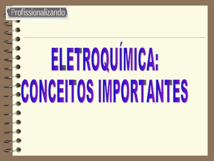ELETROQUÍMICA: CONCEITOS IMPORTANTES