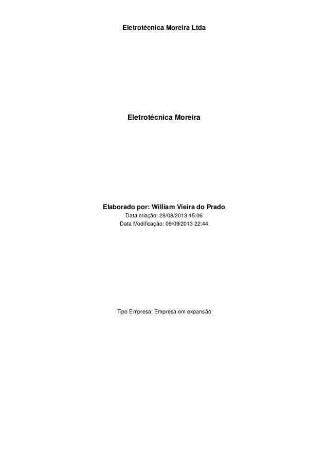 Eletrotécnica Moreira Ltda  Eletrotécnica Moreira  Elaborado por: William Vieira do Prado Data criação: 28/08/2013 15:06 D...