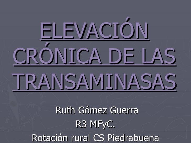 ELEVACIÓN CRÓNICA DE LAS TRANSAMINASAS Ruth Gómez Guerra R3 MFyC. Rotación rural CS Piedrabuena