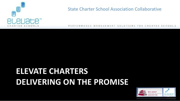 State Charter School Association Collaborative     ELEVATE CHARTERS DELIVERING ON THE PROMISE