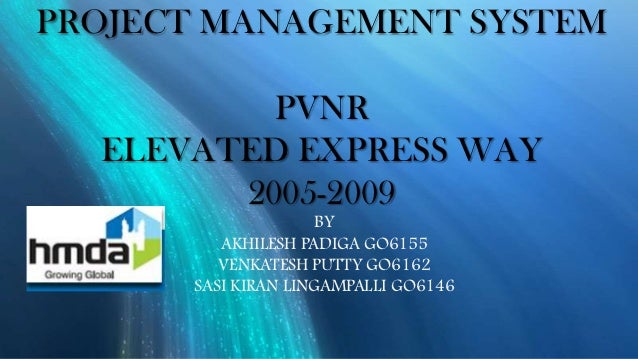 PROJECT MANAGEMENT SYSTEM          PVNR  ELEVATED EXPRESS WAY        2005-2009                     BY         AKHILESH PAD...