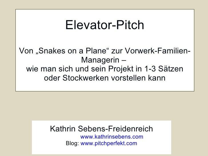 """Elevator-Pitch Von """"Snakes on a Plane"""" zur Vorwerk-Familien-Managerin –  wie man sich und sein Projekt in 1-3 Sätzen oder ..."""