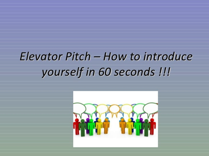 Elevator Pitch – How to introduce yourself in 60 seconds !!!