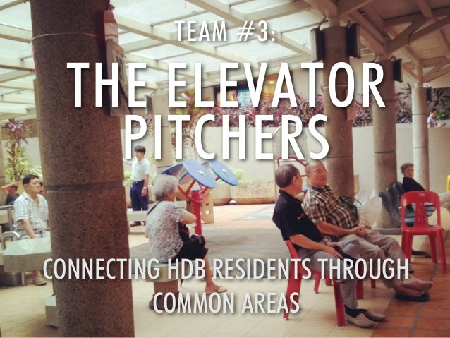 TEAM #3:  THE ELEVATOR PITCHERS CONNECTING HDB RESIDENTS THROUGH COMMON AREAS