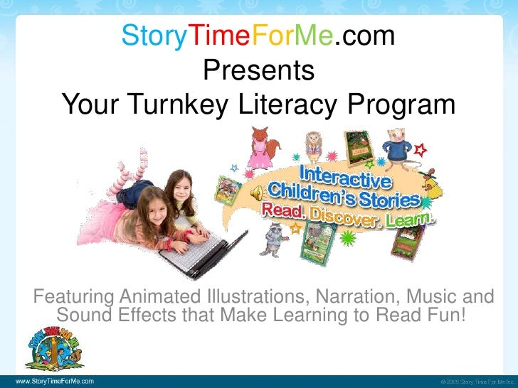 StoryTimeForMe.comPresentsYour Turnkey Literacy Program<br /> Featuring Animated Illustrations, Narration, Music and Sound...