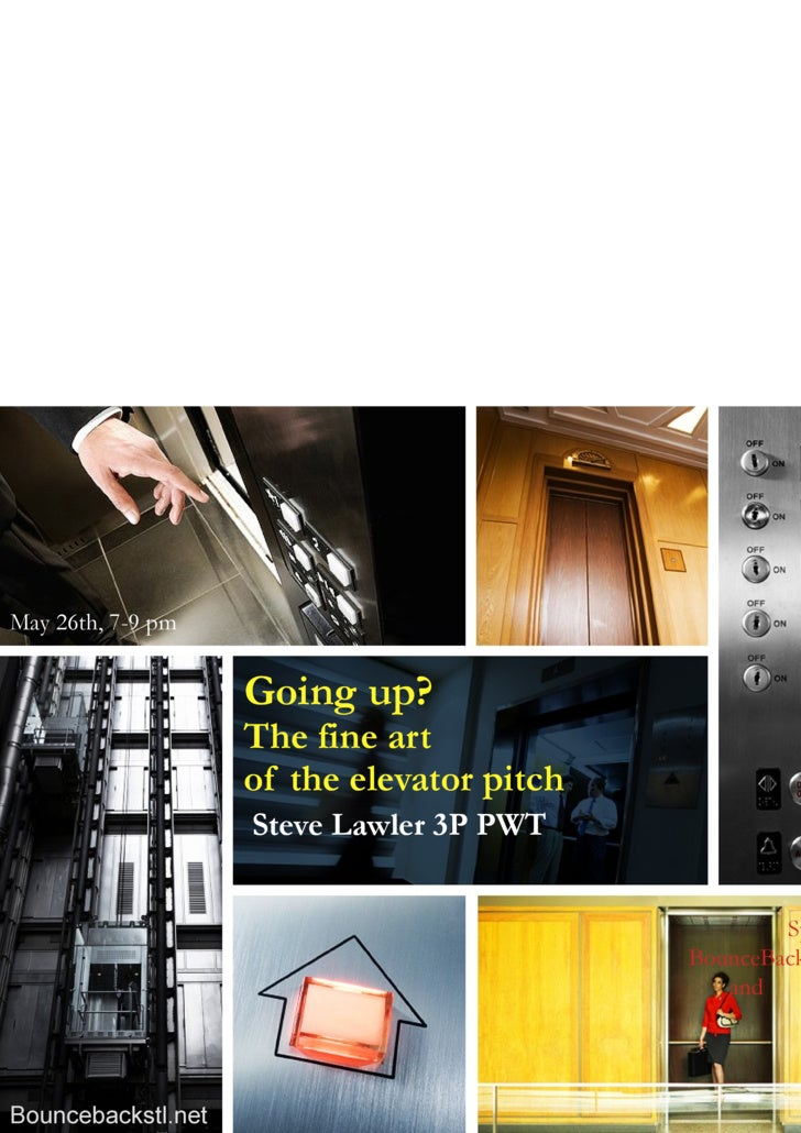 Going up?   The fine art  of the elevator pitch   Steve Lawler 3P PWT  Sponsored by  BounceBack  and  The Royale   May 26t...