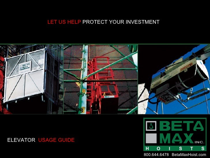 LET US HELP  PROTECT YOUR INVESTMENT ELEVATOR  USAGE GUIDE 800.644.6478 BetaMaxHoist.com