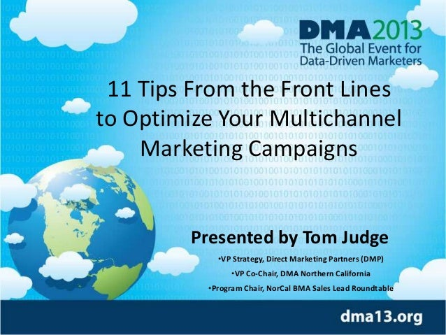 11 Tips From the Front Lines to Optimize Your Multichannel Marketing Campaigns  Presented by Tom Judge •VP Strategy, Direc...