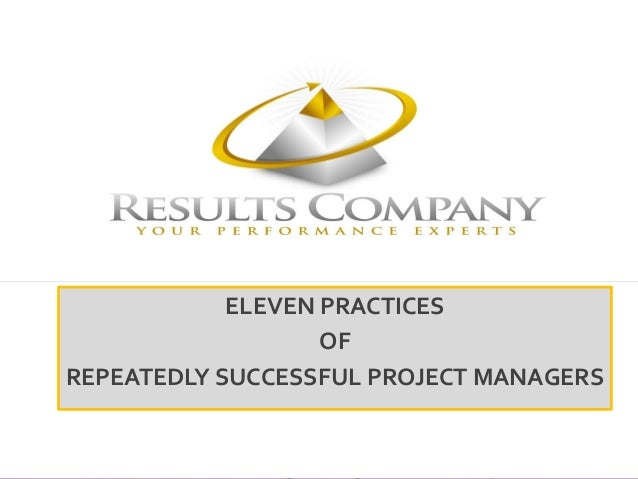 www.resultsconsulting.net all rights reserved. Dr. Lepora ELEVEN PRACTICES OF REPEATEDLY SUCCESSFUL PROJECT MANAGERS