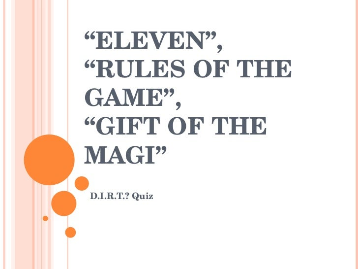 """"""" ELEVEN"""",  """"RULES OF THE GAME"""",  """"GIFT OF THE MAGI""""  D.I.R.T.? Quiz"""