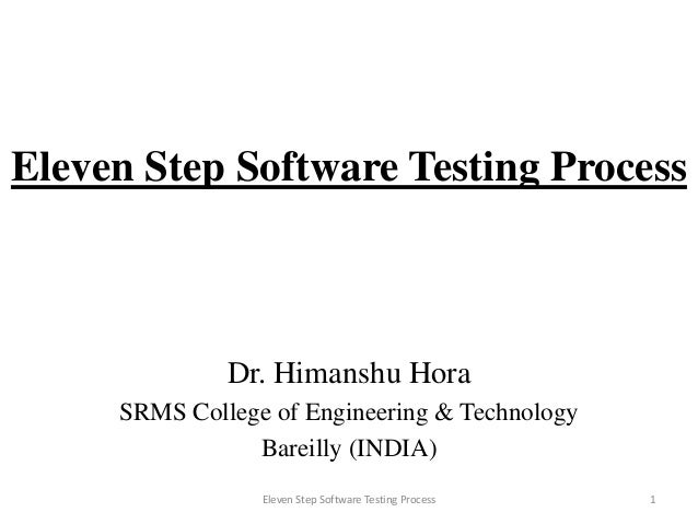 Eleven Step Software Testing Process  Dr. Himanshu Hora SRMS College of Engineering & Technology Bareilly (INDIA) Eleven S...