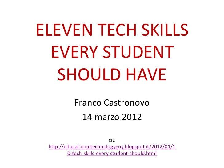 ELEVEN TECH SKILLS  EVERY STUDENT   SHOULD HAVE           Franco Castronovo             14 marzo 2012                     ...