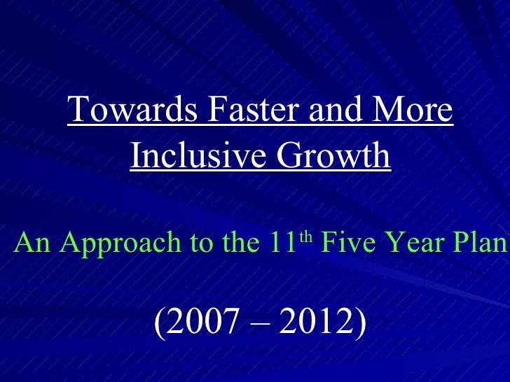 Towards Faster and More Inclusive Growth An Approach to the 11 th  Five Year Plan (2007 – 2012)