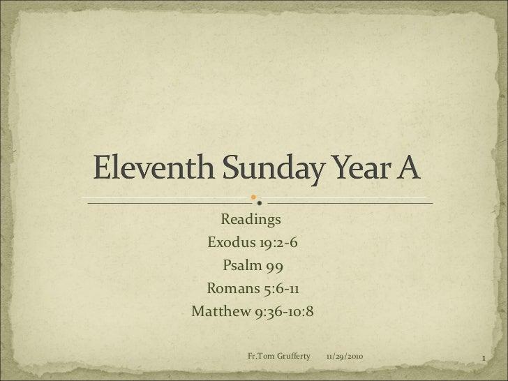 Readings  Exodus 19:2-6 Psalm 99 Romans 5:6-11 Matthew 9:36-10:8 11/29/2010 Fr.Tom Grufferty