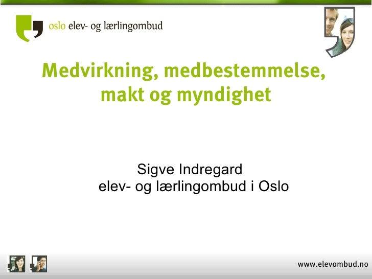 Medvirkning, medbestemmelse,       makt og myndighet              Sigve Indregard      elev- og lærlingombud i Oslo       ...