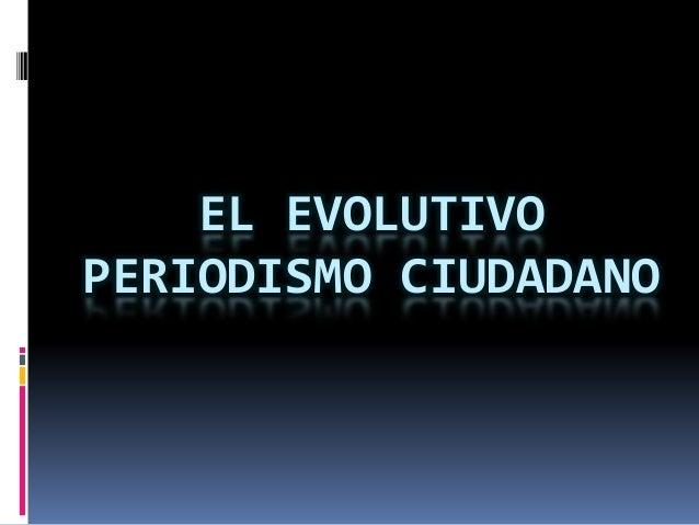 EL EVOLUTIVO PERIODISMO CIUDADANO