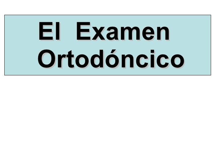 El  Examen   Ortodóncico