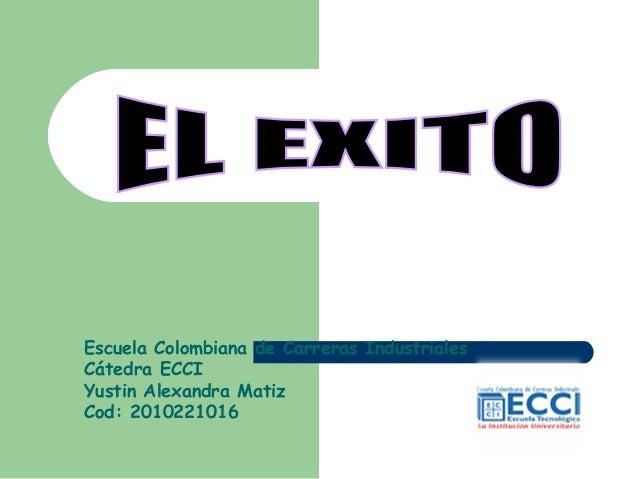 Escuela Colombiana de Carreras Industriales Cátedra ECCI Yustin Alexandra Matiz Cod: 2010221016