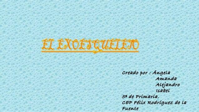 Creado por : Ángela              Amanda              Alejandro              Isabel5º de Primaria.CEP Félix Rodríguez de la...