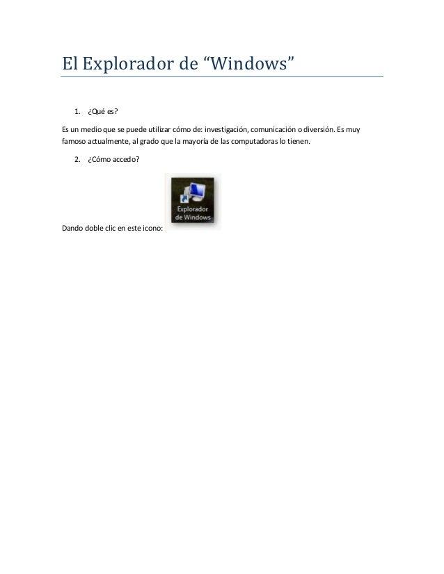 """El Explorador de """"Windows""""    1. ¿Qué es?Es un medio que se puede utilizar cómo de: investigación, comunicación o diversió..."""
